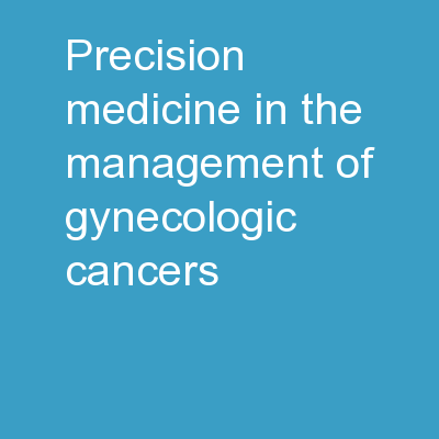 Precision Medicine in the management of gynecologic cancers