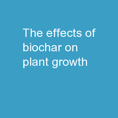 The Effects of  Biochar  on Plant Growth