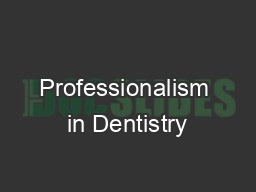 Professionalism in Dentistry PowerPoint PPT Presentation