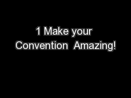 1 Make your Convention  Amazing!