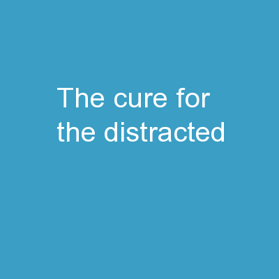 The Cure for the Distracted