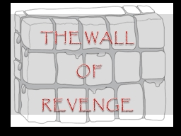 THE WALL  OF  REVENGE Bait: Amontillado (Rare Wine)