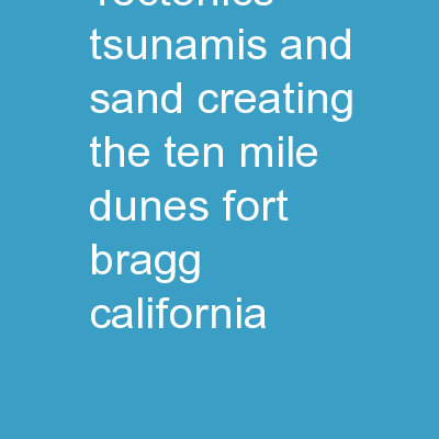 Tectonics, Tsunamis, and Sand: Creating the Ten Mile Dunes, Fort Bragg, California
