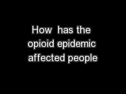 How  has the opioid epidemic affected people