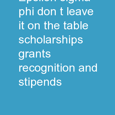 Epsilon Sigma  Phi   Don't Leave it on the Table: Scholarships, Grants, Recognition, and Stipends