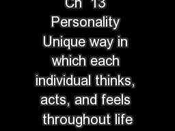 Ch  13 Personality Unique way in which each individual thinks, acts, and feels throughout life