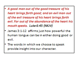 A good man out of the good treasure of his heart brings forth good; and an evil man out of the evil