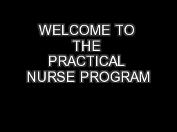 WELCOME TO THE PRACTICAL NURSE PROGRAM