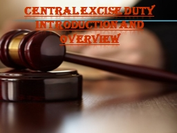 CENTRAL EXCISE DUTY INTRODUCTION AND OVERVIEW PowerPoint PPT Presentation