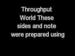 Throughput World These sides and note were prepared using