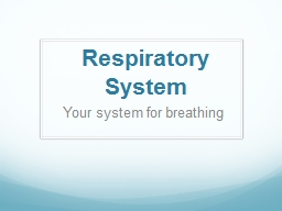 Respiratory  System Your system for breathing
