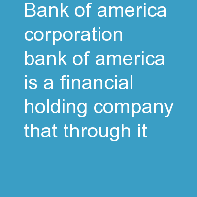 "Bank of America Corporation (""Bank of America"") is a financial holding company that, through it"