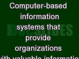 Computer-based  information systems that provide organizations with valuable information PowerPoint PPT Presentation