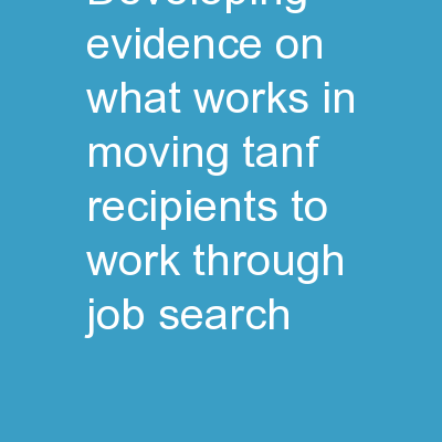 Developing  Evidence on �What Works� in Moving TANF Recipients to Work through Job Search