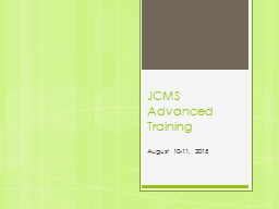 JCMS Advanced Training August 10-11, 2015 PowerPoint PPT Presentation
