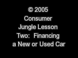 � 2005 Consumer Jungle Lesson Two:  Financing a New or Used Car