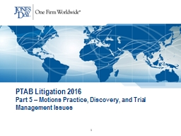 PTAB  Litigation  2016 Part 5 – Motions Practice, Discovery, and Trial Management Issues