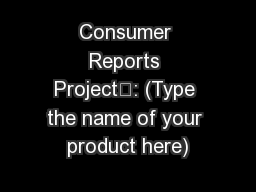 Consumer Reports Project: (Type the name of your product here)