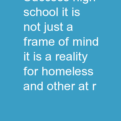 �Success High School, It Is Not Just a Frame of Mind; It Is a Reality for Homeless and Other At-R