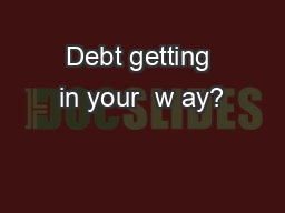 Debt getting in your  w ay?
