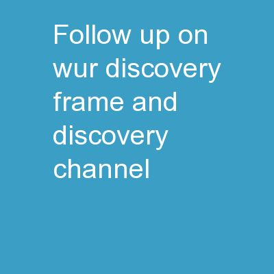Follow-Up on  WUR  Discovery Frame and Discovery Channel