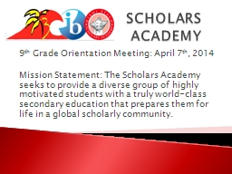 SCHOLARS ACADEMY  9 th  Grade Orientation Meeting: April 7 PowerPoint PPT Presentation