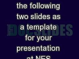 Please use the following two slides as a template for your presentation at NES. PowerPoint Presentation, PPT - DocSlides