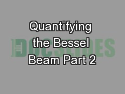 Quantifying the Bessel Beam Part 2