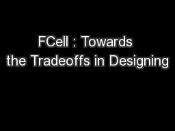 FCell : Towards the Tradeoffs in Designing PowerPoint Presentation, PPT - DocSlides