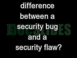 What�s the difference between a security bug and a security flaw?