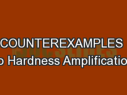 COUNTEREXAMPLES to Hardness Amplification PowerPoint Presentation, PPT - DocSlides