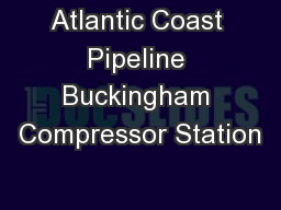 Atlantic Coast Pipeline Buckingham Compressor Station PowerPoint Presentation, PPT - DocSlides