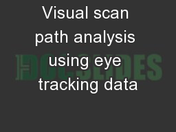 Visual scan path analysis using eye tracking data PowerPoint Presentation, PPT - DocSlides