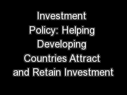 Investment Policy: Helping Developing Countries Attract and Retain Investment