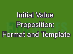 Initial Value Proposition: Format and Template PowerPoint PPT Presentation