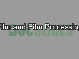 Film and Film Processing PowerPoint PPT Presentation