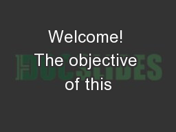 Welcome! The objective of this PowerPoint Presentation, PPT - DocSlides