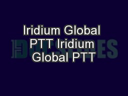 Iridium Global PTT Iridium Global PTT