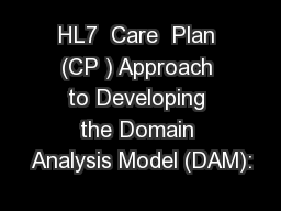 HL7  Care  Plan (CP ) Approach to Developing the Domain Analysis Model (DAM):