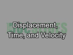 Displacement, Time, and Velocity