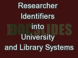 Integrating Researcher Identifiers into University and Library Systems PowerPoint Presentation, PPT - DocSlides