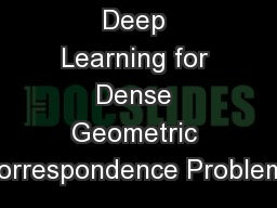 Deep Learning for Dense Geometric Correspondence Problems PowerPoint PPT Presentation