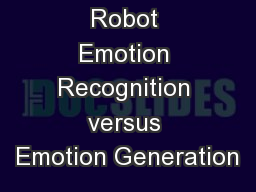 Emotional Robot Emotion Recognition versus Emotion Generation