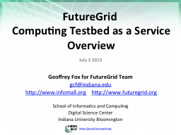 FutureGrid  Computing Testbed as a Service PowerPoint Presentation, PPT - DocSlides