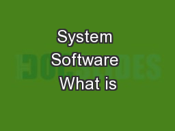 System Software What is