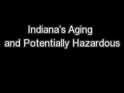Indiana's Aging and Potentially Hazardous PowerPoint Presentation, PPT - DocSlides