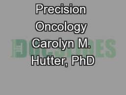 Precision Oncology Carolyn M. Hutter, PhD