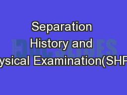Separation History and Physical Examination(SHPE)