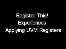 Register This! Experiences Applying UVM Registers