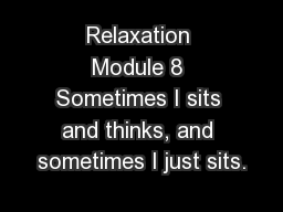 Relaxation Module 8 Sometimes I sits and thinks, and sometimes I just sits. PowerPoint Presentation, PPT - DocSlides